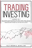 Trading Investing: The Ultimate Online Mastery Guide About Forex, Swing, Options, and Stock Market For Building Up Your Financial Freedom and Passive Income To Make You Live The Life You Want
