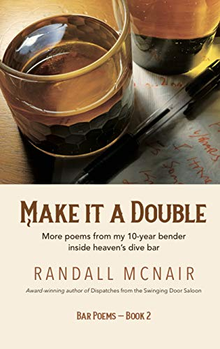 Make it a Double: More poems from my 10-year bender inside heaven's dive bar (Bar Poems) by [Randall McNair, Graye Smith, Jessica Berbey]