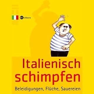 Italienisch schimpfen                   Autor:                                                                                                                                 Klaus Humann                               Sprecher:                                                                                                                                 Dirk Pettenkofer,                                                                                        Katharina Schmidt                      Spieldauer: 30 Min.     5 Bewertungen     Gesamt 2,0