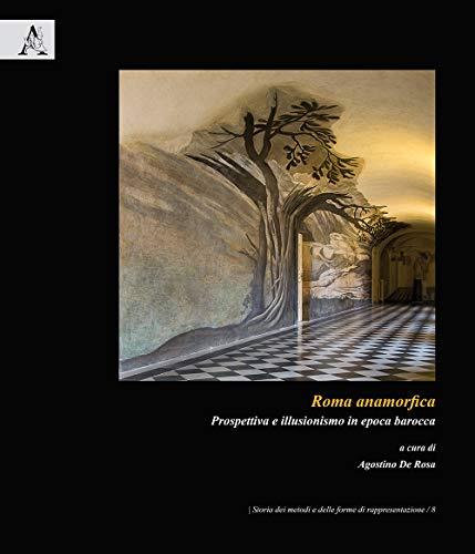Roma anamorfica. Prospettiva e illusionismo in epoca barocca: 8 (Storia dei metodi...
