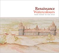 Renaissance Watercolours: From Duerer to Van Dyck