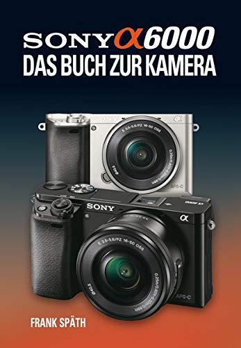 Sony Alpha 6000 Das Buch zur Kamera