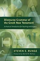 Discourse Grammar OftheGreekNewTestament: A Practical Introduction for TeachingandExegesis (Lexham Bible Reference Series)