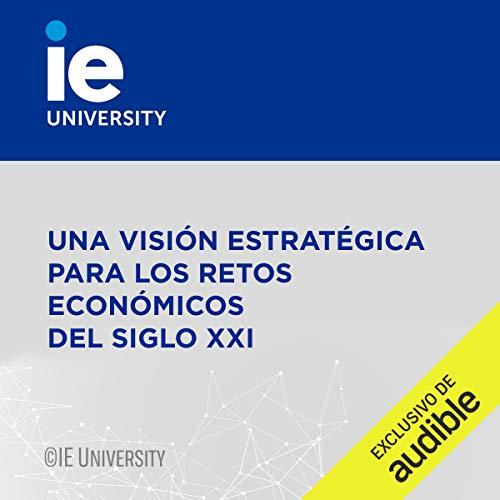 Couverture de Una Visión Estratégica para los Retos Económicos del Siglo XXI (Narración en Castellano) [A Strategic Vision for the Economic Challenges of the 21st Century]