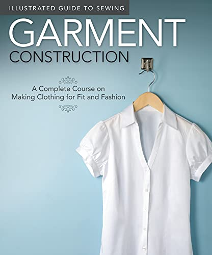 Illustrated Guide to Sewing: Garment Construction: A Complete Course on Making Clothing for Fit and Fashion (Design Originals)