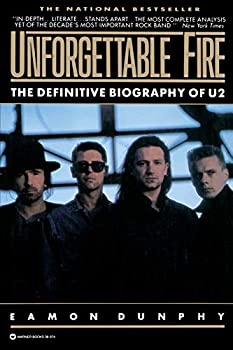 Paperback Unforgettable Fire: Past, Present, and Future - the Definitive Biography of U2 Book