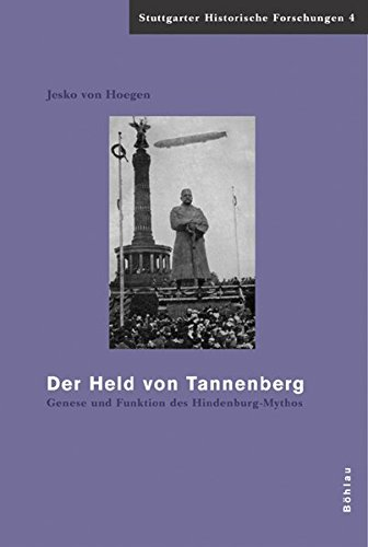 Der Held von Tannenberg: Genese und Funktion des Hindenburg-Mythos (1914-1934) (Stuttgarter Historische Forschungen, Band 4)