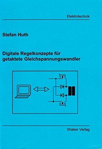 Digitale Regelkonzepte für getaktete Gleichspannungswandler (Berichte aus der Elektrotechnik)