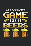 Brew Journal Craft Beer Log book - Beer Brewing Journal: Home Brew Journal for Craft Beer Homebrewers. Gift for Homebrewers Men and Women that love ... Quote Saying 'I Pause My Game For Beers'