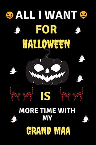 All I want for Halloween is More Time with My Grand Maa: Grand Maa Halloween Gift Notebook - 100 Pages 6x9 Inch