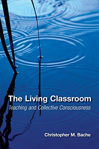 The Living Classroom: Teaching and Collective Consciousness (Suny Series in Transpersonal and Humanistic Psychology)