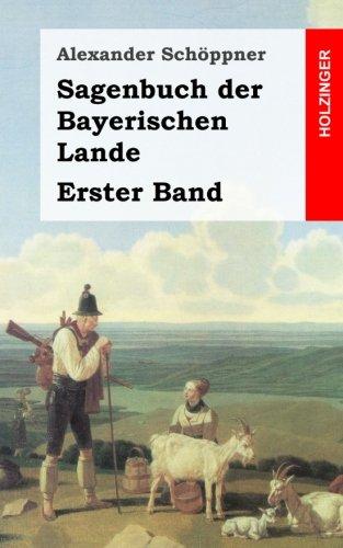 Sagenbuch der Bayerischen Lande: Erster Band
