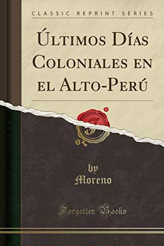 ltimos Das Coloniales en el Alto-Per (Classic Reprint)