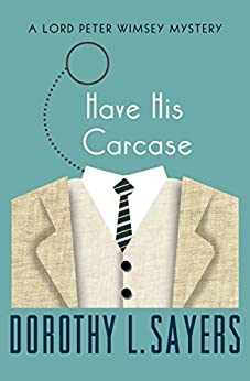Have His Carcase (The Lord Peter Wimsey Mysteries Book 8) by [Dorothy L. Sayers]