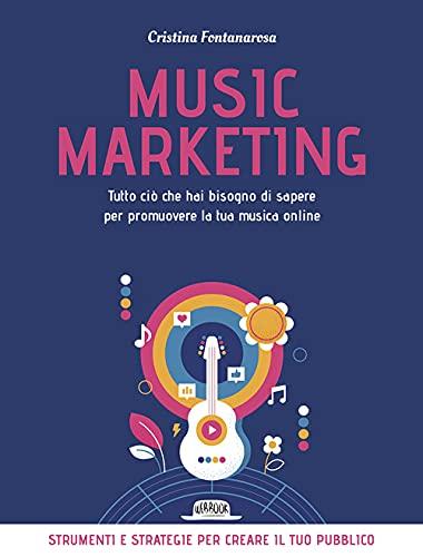 Music marketing. Tutto ciò che hai bisogno di sapere per promuovere la tua musica online