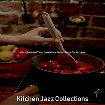 Vibraphone and Tenor Saxophone Solos - Music for Kitchens