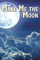 Make Me the Moon: Coming Out of the Darkness of Abuse