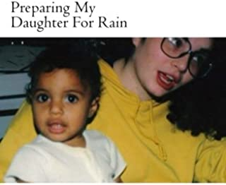 Preparing My Daughter For Rain:: notes on how to heal and survive.