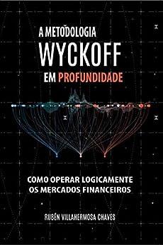 A Metodologia Wyckoff em Profundidade: Como operar lógicamente os mercados financeiros (Curso de Trading e Investimento: Análise Técnica Avançada Livro 1) por [Rubén Villahermosa]