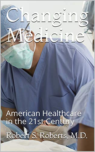 Changing Medicine: American Healthcare in the 21st Century (English Edition)
