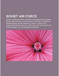 { [ SOVIET AIR FORCE: SOVIET UNION MILITARY AIRCRAFT DESIGNATION SYSTEMS, SOVIET AIR FORCES, LIST OF SOVIET AIRCRAFT LOSSES IN AFGHANISTAN ] } Source Wikipedia ( AUTHOR ) Jul-10-2011 Paperback