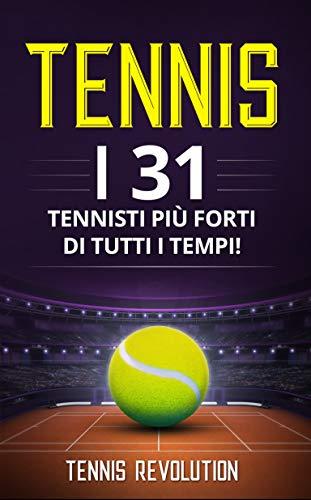 TENNIS: I 31 Tennisti più Forti di Tutti i Tempi!