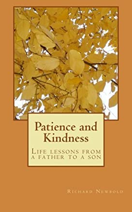 Patience and Kindness: Life Lessons from a Father to a Son by Mr. Richard Dean Newbold (2015-09-24)