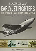 Early Jet Fighters: British and American, 1944-1954 (Images of War)