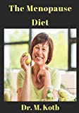The Menopause Diet: The Ultimate Guide to Amazing Sex, Anxiety Relief and Weight Loss During Menopause PLUS The Menopause 7 day Diet Plan: 1