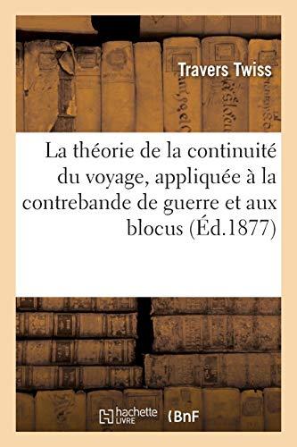 La théorie de la continuité du voyage, appliquée à la contrebande de guerre et aux blocus