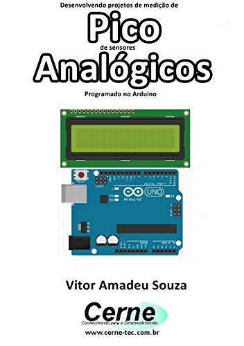 Desenvolvendo projetos de medição de Pico de sensores Analógicos Programado no Arduino (Portuguese Edition)