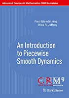 An Introduction to Piecewise Smooth Dynamics (Advanced Courses in Mathematics - CRM Barcelona)