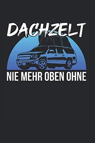Dachzelt Nie Mehr Oben Ohne: Dachzelt Camping & Zelten Notizbuch 6'x9' Camping Fan Geschenk Für Berge & Autodachzelt