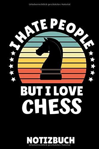 I HATE PEOPLE BUT I LOVE CHESS NOTIZBUCH: DIN A5 Notizbuch LINIERT Schach Buch | Schach spielen | Schachbuch für Anfänger Kinder | Schachspiel | Schachbrett | Brettspiel | Einsteiger Geschenk