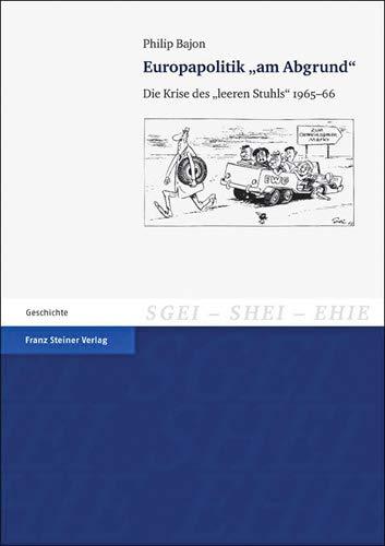 Europapolitik 'am Abgrund'. Die Krise des 'leeren Stuhls' 1965-66 (Studien zur Geschichte der Europaischen Integration (SGEI), Band 15)
