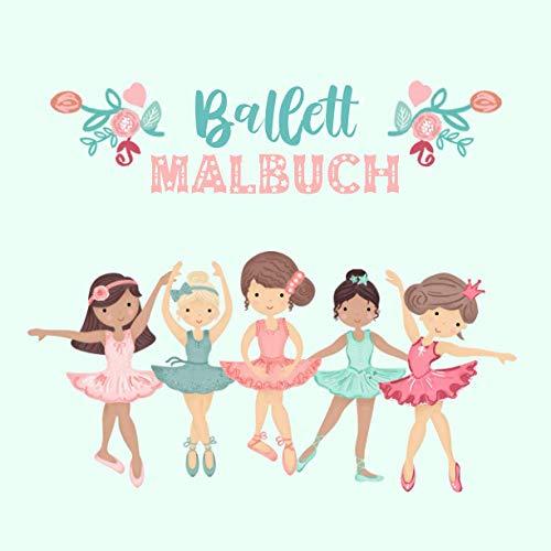 Ballett Malbuch: Ballerina Malbuch für Mädchen ab 3-6 Jahre zum Ausmalen Tolles Geschenk für Mädchen