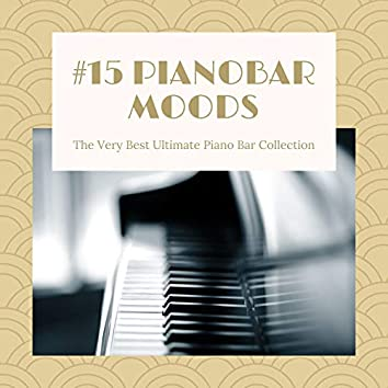 15 Pianobar Moods: The Very Best Ultimate Piano Bar Collection