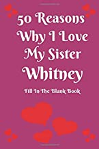 50 Reasons Why I Love My Sister Whitney: Fill In The Blank Book For Sister's Day Gift, Sister Birthday Gift