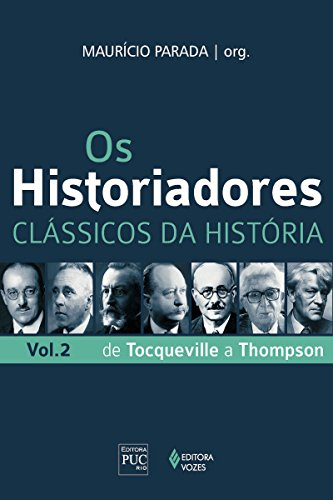 Os historiadores: Clássicos da história, vol. 2: De Tocqueville a Thompson