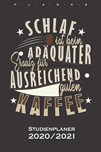 Kaffee Spruch Schlaf ist kein adäquater Ersatz... Studienplaner 2020/21: Semesterplaner (Studentenkalender) für Kaffeeliebhaber