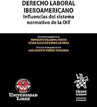 Derecho laboral iberoamericano. Influencias del sistema normativo de la OIT (Homenajes y Congresos) (Spanish Edition)