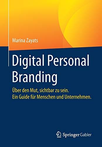 Digital Personal Branding: Über den Mut, sichtbar zu sein. Ein Guide für Menschen und Unternehmen.