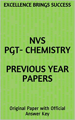 NVS PGT- Chemistry Previous Year Papers: Original Paper with Official Answer Key (Excellence Brings Success Series Book 105) (English Edition)