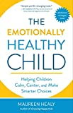 Image of The Emotionally Healthy Child: Helping Children Calm, Center, and Make Smarter Choices