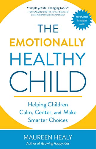 The Emotionally Healthy Child: Helping Children Calm, Center, and Make Smarter Choices Paperback