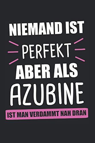 Niemand Ist Perfekt Aber Als Azubine Ist Man Verdammt Nah Dran: Azubine & Ausbildung Notizbuch 6'x9' Stift Geschenk für Azubi & Beruf