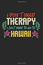 I Don't Need Therapy I Just Need To Go To Hawaii: Best Traveller Hawaii Vacation Trip Composition College Notebook and Diary to Write In / 140 Pages of Ruled Lined & Blank Paper / 6