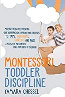 Montessori Toddler Discipline: Modern Stress-Free Parenting Guide with Practical Approach and Strategies to Tame Tantrums, Conflicts and Raise a Respectful and Confident Child from Birth to Childhood