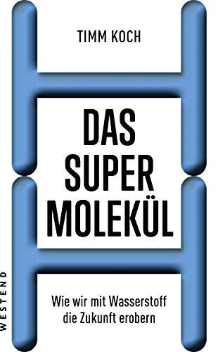 Das Supermolekül: Wie wir mit Wasserstoff die Zukunft erobern