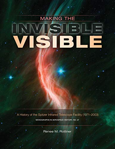 Making the Invisible Visible: A History of the Spitzer Infrared Telescope Facility (1971–2003) (English Edition)